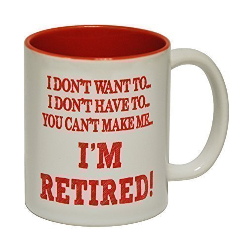 123t Mugs I DON'T WANT TO I'M RETIRED Ceramic Slogan Cup With Red Interior - GIFT BOXED novelty funny from 123t