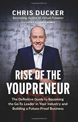 Rise of the Youpreneur: The Definitive Guide to Becoming the Go-To Leader in Your Industry and Building a Future-Proof Business from 4C Press