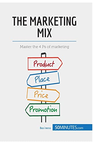 The Marketing Mix: Master the 4 Ps of marketing from 50Minutes.com