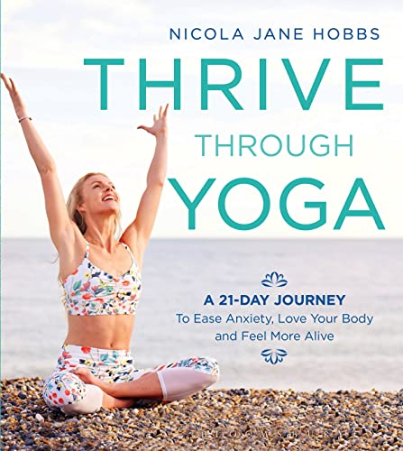 Thrive Through Yoga: A 21-Day Journey to Ease Anxiety, Love Your Body and Feel More Alive from Bloomsbury
