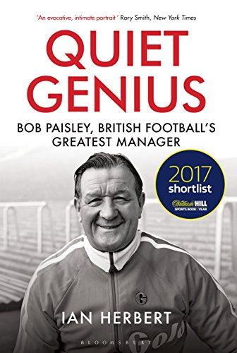 Quiet Genius: Bob Paisley, British football's greatest manager SHORTLISTED FOR THE WILLIAM HILL SPORTS BOOK OF THE YEAR 2017 from Bloomsbury Sport