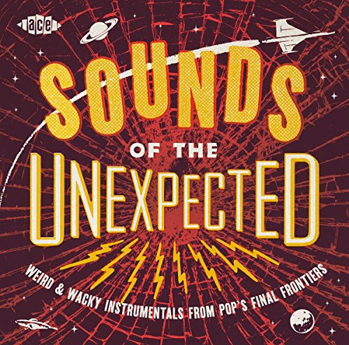 Sounds Of The Unexpected: Weird & Wacky Instrumentals from Pop's Final Frontiers from ACE
