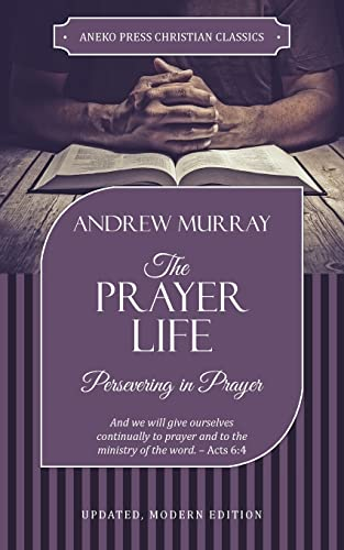 The Prayer Life: Persevering in Prayer from ANEKO Press