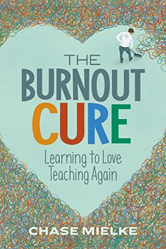The Burnout Cure: Learning to Love Teaching Again from ASCD