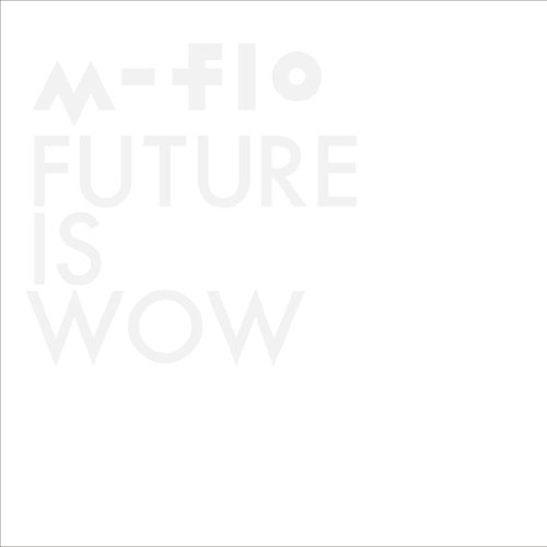 M-Flo - Future is Wow (CD+DVD) [Japan CD] RZCD-59573 from AVEX