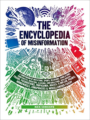 The Encyclopedia of Misinformation: A Compendium of Imitations, Spoofs, Delusions, Simulations, Counterfeits, Impostors, Illusions, Confabulations, ... Conspiracies & Miscellaneous Fakery from Abrams Image