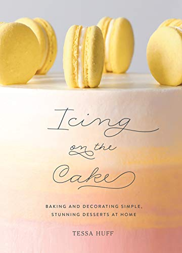 Icing on the Cake: Baking and Decorating Simple, Stunning Desserts at Home from Abrams