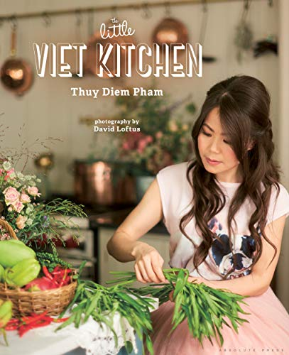 The Little Viet Kitchen: Over 100 authentic and delicious Vietnamese recipes from Absolute Press