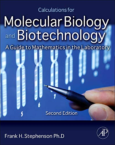 Calculations for Molecular Biology and Biotechnology: A Guide to Mathematics in the Laboratory 2e from Academic Press