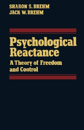 Psychological Reactance: A Theory of Freedom and Control from Academic Press