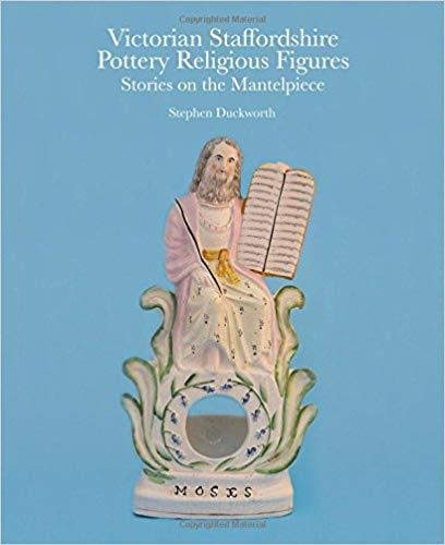 Victorian Staffordshire Pottery Religious Figures: Stories on the Mantelpiece from Acc Art Books