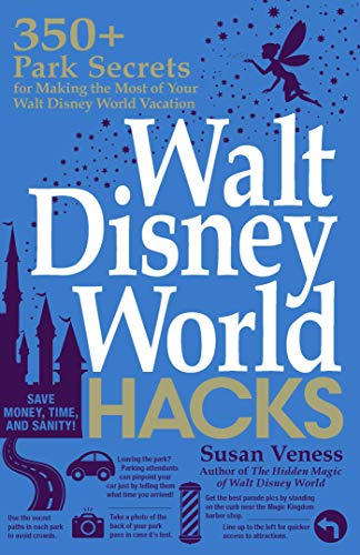 Walt Disney World Hacks: 350+ Park Secrets for Making the Most of Your Walt Disney World Vacation (Hidden Magic) from Adams Media Corporation