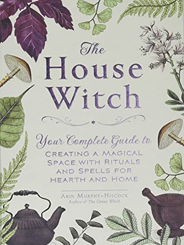 The House Witch: Your Complete Guide to Creating a Magical Space with Rituals and Spells for Hearth and Home from Adams Media