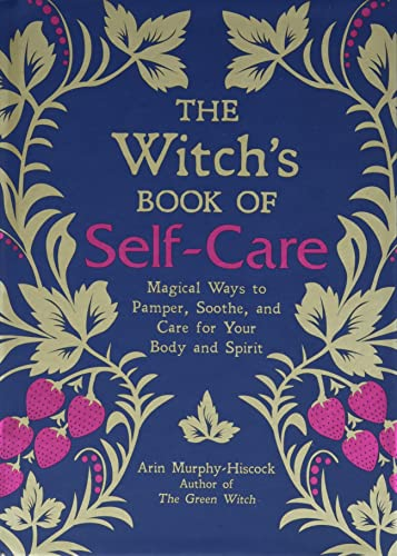 The Witch's Book of Self-Care: Magical Ways to Pamper, Soothe, and Care for Your Body and Spirit from Adams Media