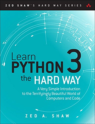 Learn Python 3 the Hard Way: A Very Simple Introduction to the Terrifyingly Beautiful World of Computers and Code (Zed Shaw's Hard Way) from Addison-Wesley Professional