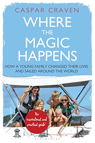 Where the Magic Happens: How a Young Family Changed Their Lives and Sailed Around the World from Adlard Coles