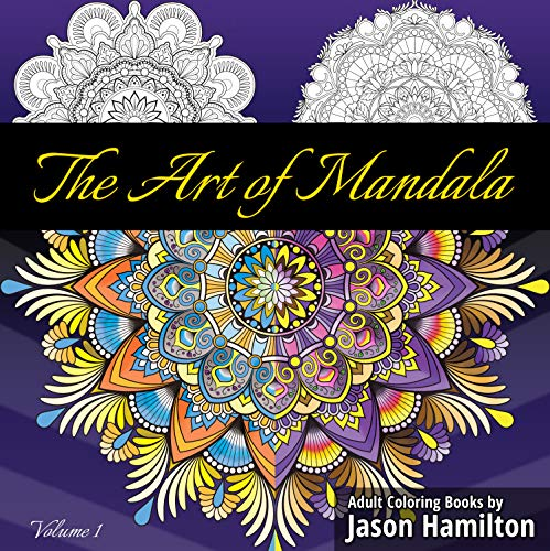 The Art of Mandala: Adult Coloring Book Featuring Beautiful Mandalas Designed to Soothe the Soul from Adult Coloring Books by Jason Hamilton