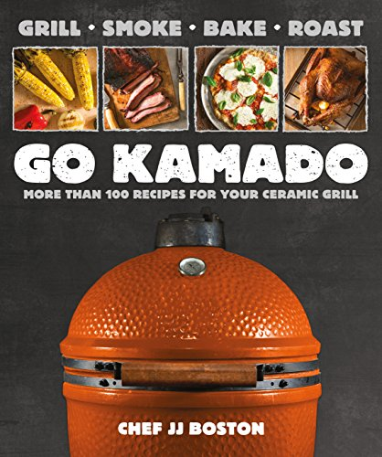 Go Kamado: More Than 100 Recipes for Your Ceramic Grill from Alpha Books