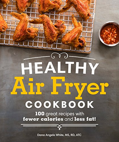 Healthy Air Fryer Cookbook: 100 Great Recipes with Fewer Calories and Less Fat from Alpha Books