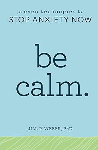 Be Calm: Proven Techniques to Stop Anxiety Now from Althea Press