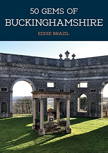 50 Gems of Buckinghamshire: The History & Heritage of the Most Iconic Places from Amberley Publishing