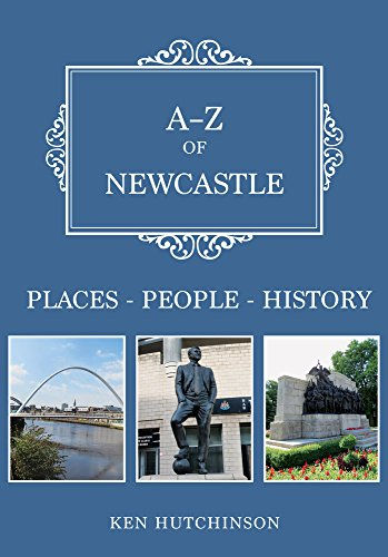 A-Z of Newcastle: Places-People-History from Amberley Publishing