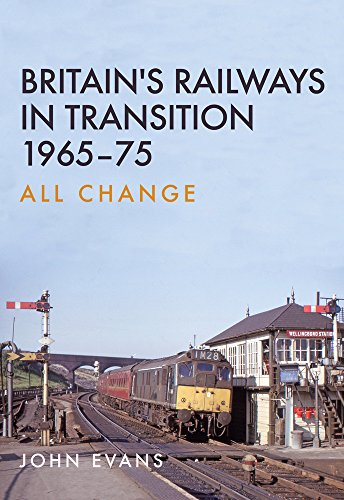 Britain's Railways in Transition 1965-75: All Change from Amberley Publishing