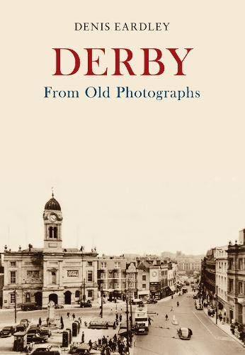 Derby From Old Photographs from Amberley Publishing