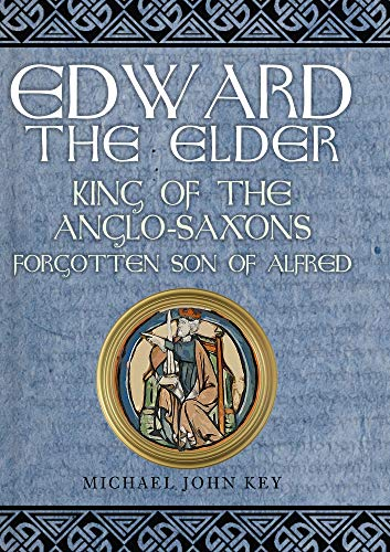 Edward the Elder: King of the Anglo-Saxons, Forgotten Son of Alfred from Amberley Publishing
