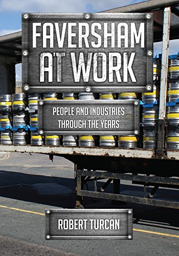 Faversham At Work: People and Industries Through the Years from Amberley Publishing