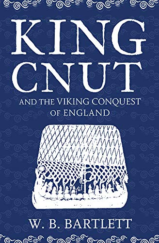 King Cnut and the Viking Conquest of England 1016 from Amberley Publishing