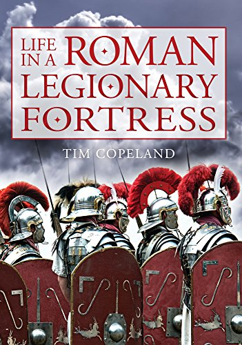 Life in a Roman Legionary Fortress from Amberley Publishing