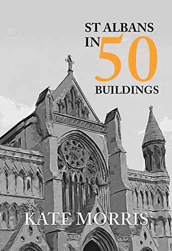 St Albans in 50 Buildings from Amberley Publishing