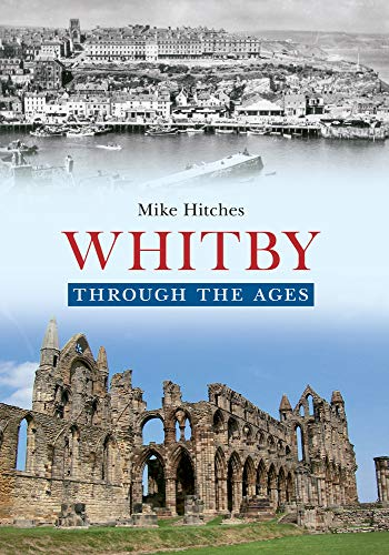 Whitby Through the Ages from Amberley Publishing