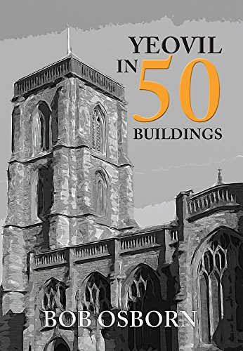 Yeovil in 50 Buildings from Amberley Publishing