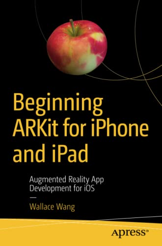 Beginning ARKit for iPhone and iPad: Augmented Reality App Development for iOS from Apress