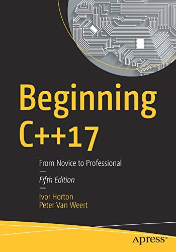 Beginning C++17: From Novice to Professional from Apress