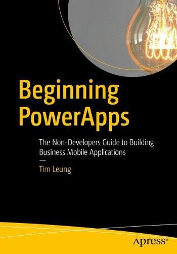 Beginning PowerApps: The Non-Developers Guide to Building Business Mobile Applications from Apress