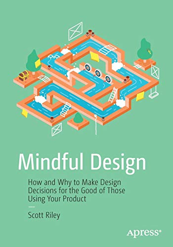 Mindful Design: How and Why to Make Design Decisions for the Good of Those Using Your Product from Apress