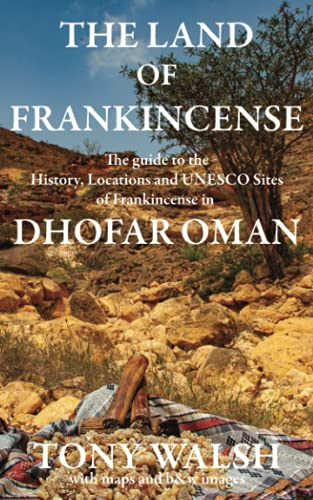 The Land of Frankincense: The Guide to the History, Locations and UNESCO Sites of Frankincense in Dhofar Oman from Arabesque Travel