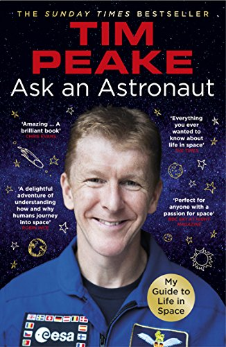 Ask an Astronaut: My Guide to Life in Space (Official Tim Peake Book) from Arrow