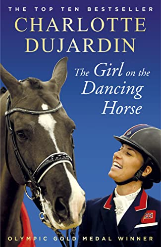The Girl on the Dancing Horse: Charlotte Dujardin and Valegro from Arrow