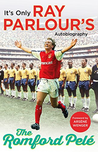 The Romford Pelé: It's only Ray Parlour's autobiography from Arrow