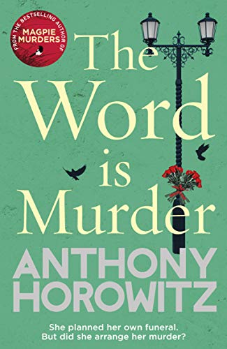 The Word Is Murder: The bestselling mystery from the author of Magpie Murders – you've never read a crime novel quite like this from Arrow