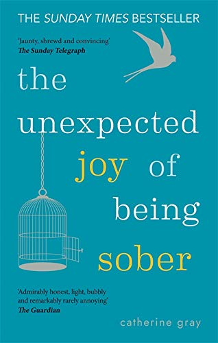 The Unexpected Joy of Being Sober: Discovering a happy, healthy, wealthy alcohol-free life from Octopus Publishing Group