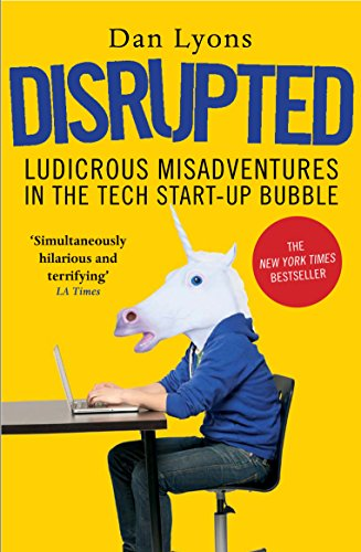 Disrupted: Ludicrous Misadventures in the Tech Start-up Bubble from Atlantic Books