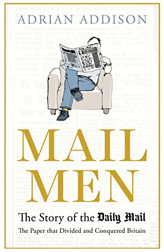 Mail Men: The Unauthorized Story of the Daily Mail - The Paper that Divided and Conquered Britain from Atlantic Books