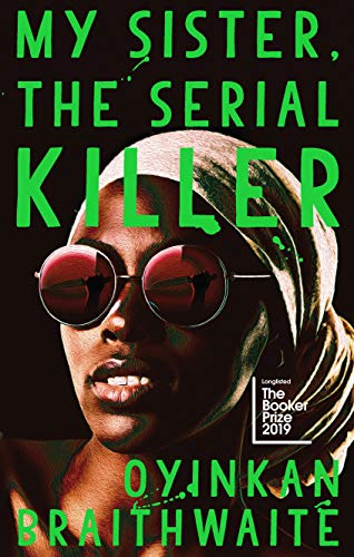 My Sister, the Serial Killer: Shortlisted for the Women's Prize for Fiction 2019 from Atlantic Books