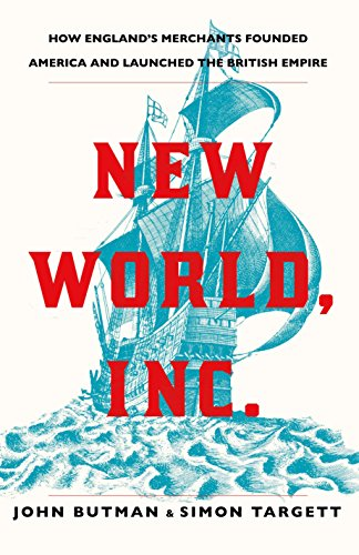 New World, Inc.: How England's Merchants Founded America and Launched the British Empire from Atlantic Books