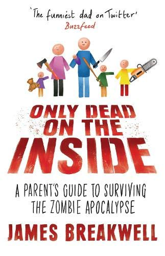 Only Dead on the Inside: A Parent's Guide to Surviving the Zombie Apocalypse from Atlantic Books